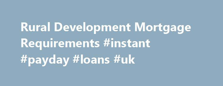 Rural Development Mortgage Requirements #instant #payday #loans #uk http://loan.remmont.com/rural-development-mortgage-requirements-instant-payday-loans-uk/  #rural development loan # Rural Development Mortgage Requirements Promoted by Income, Affordability and Credit To get a Rural Development mortgage, your income must fall below 50 to 80 percent of the area median income, which you can check on the USDA Rural Development website. The payment–including the principal, interest, taxes and…