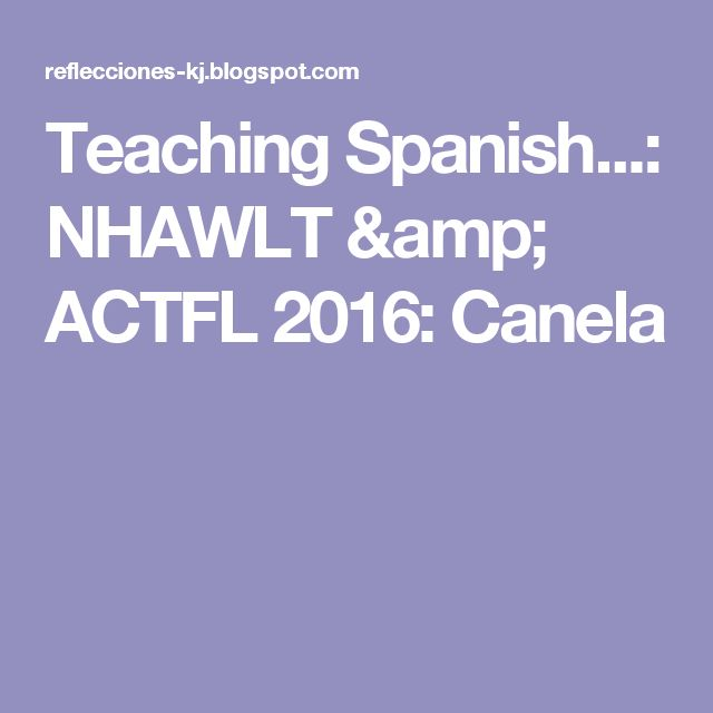 Teaching Spanish...: NHAWLT & ACTFL 2016: Canela
