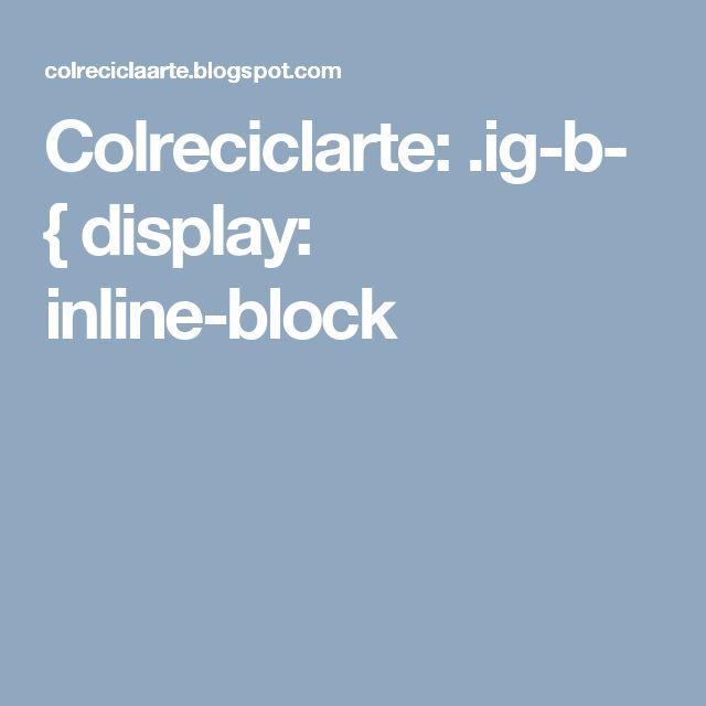 Colreciclarte: .ig-b- { display: inline-block
