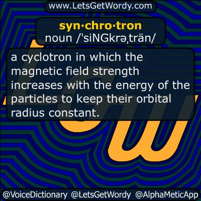 synchrotron 03/01/2018 GFX Definition of the Day  syn·chro·tron noun /ˈsiNGkrəˌträn/ a #cyclotron in which the #magneticfield strength increases with the energy of the #particles to keep their #orbital radius #constant #LetsGetwordy #dailyGFXdef #synchrotron