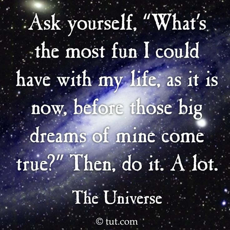 """Ask yourself, """"What's the most fun I could have with my life, as it is now, before those big dreams of mine come true?"""" Then, do it. A lot."""