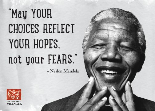 May Your Choices Reflect Your Hopes Not Your Fears Mandela Quote