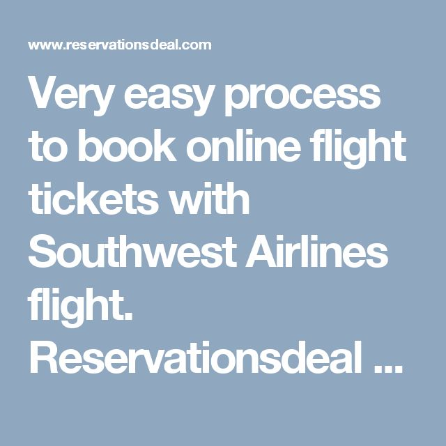 Very easy process to book online flight tickets with Southwest Airlines flight. Reservationsdeal provides southwest airlines reservations number to book cheap flight,last minute flight deals with discount