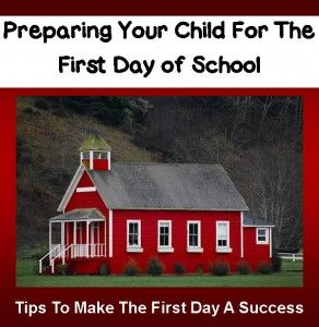 Preparing Your Child For The First Day Of School - Tips To Make The First Day A Success