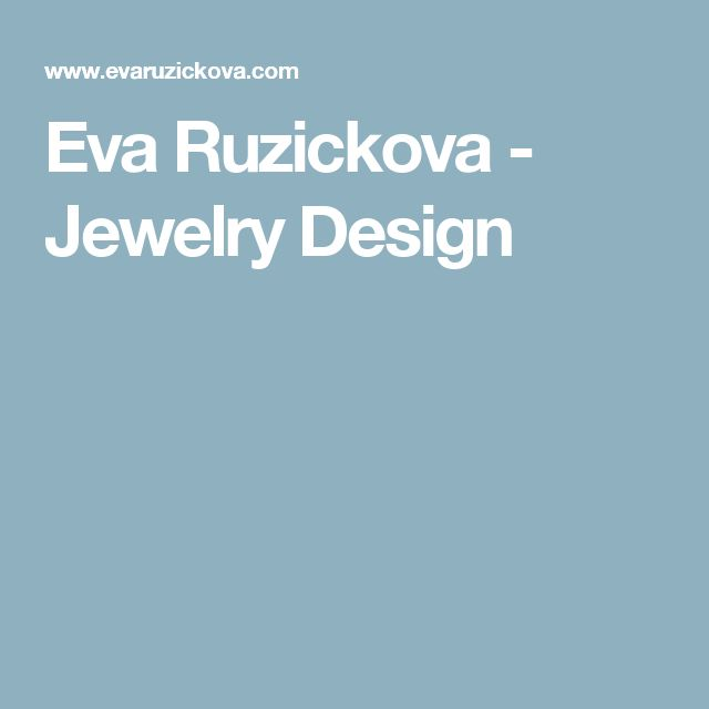 Eva Ruzickova - Jewelry Design