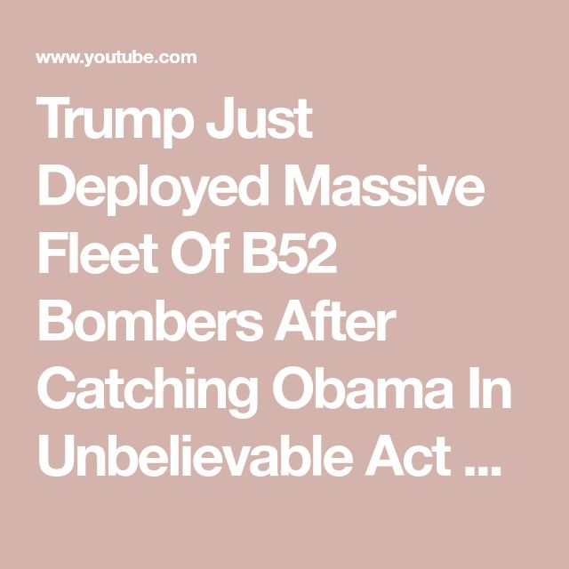 Trump Just Deployed Massive Fleet Of B52 Bombers After Catching Obama In Unbelievable Act Of Treason - YouTube
