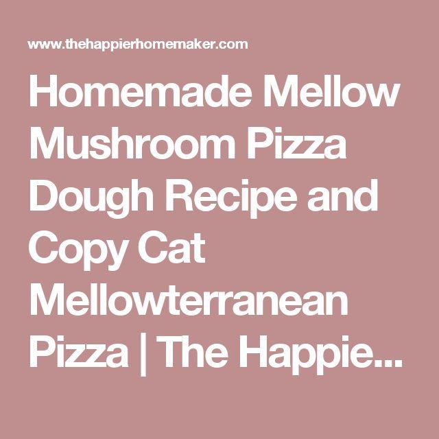 Homemade Mellow Mushroom Pizza Dough Recipe and Copy Cat Mellowterranean Pizza | The Happier Homemaker