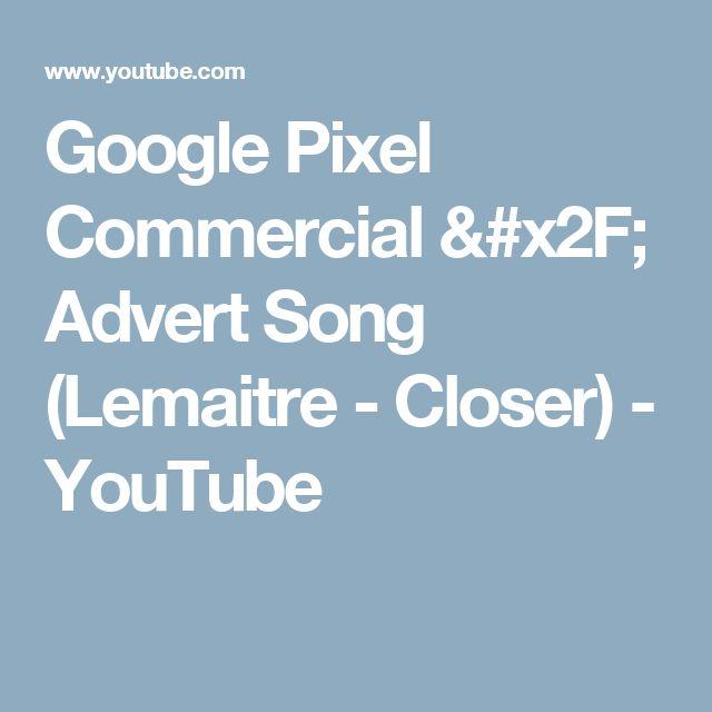 Google Pixel Commercial / Advert Song (Lemaitre - Closer) - YouTube