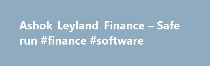 Ashok Leyland Finance – Safe run #finance #software http://finance.remmont.com/ashok-leyland-finance-safe-run-finance-software/  #ashok leyland finance # THE fixed deposit programme of Ashok Leyland Finance is a good investment option for a fixed income portfolio with a medium-to-high-risk profile. The rates on offer are comparable with other options within the same risk category. The company's performance in the near future may come under pressure owing to the trends […]