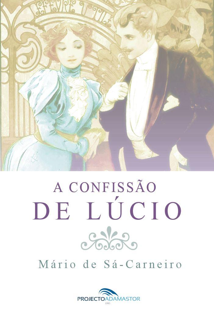 A Confissão de Lúcio – Mário de Sá-Carneiro   Projecto Adamastor