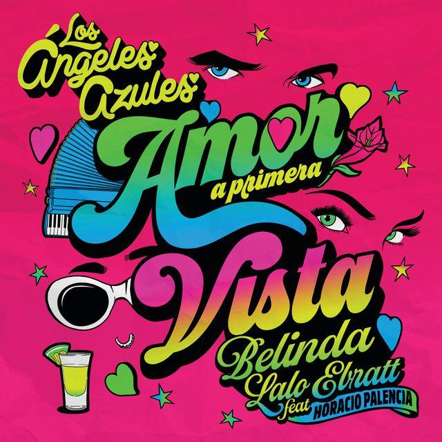 Amor A Primera Vista A Song By Los Angeles Azules Belinda Lalo Ebratt Horacio Palencia On Spotify Wall Collage Palencia Album Covers