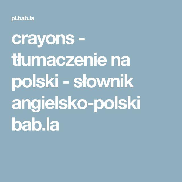 crayons - tłumaczenie na polski - słownik angielsko-polski bab.la