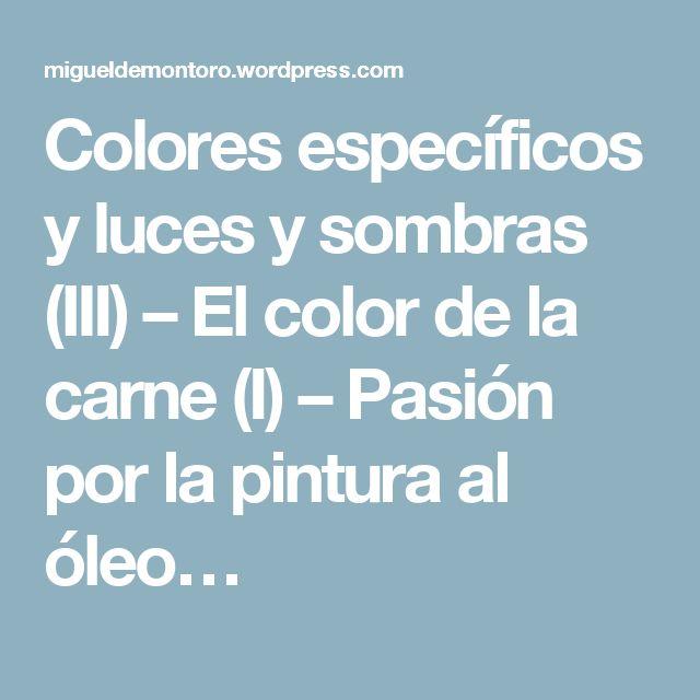 Colores específicos y luces y sombras (III) – El color de la carne (I) – Pasión por la pintura al óleo…