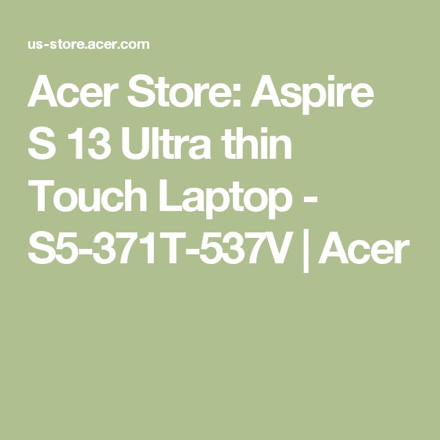 Acer Store: Aspire S 13 Ultra thin Touch Laptop - S5-371T-537V  | Acer