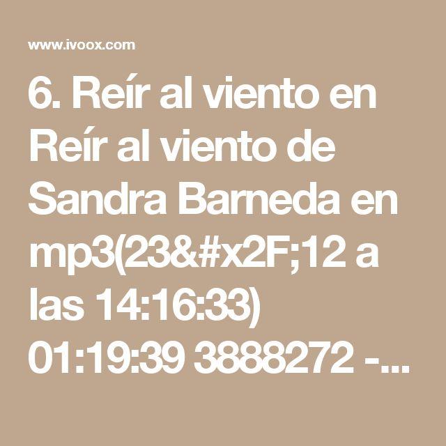 6. Reír al viento  en Reír al viento de Sandra Barneda en mp3(23/12 a las 14:16:33) 01:19:39 3888272  - iVoox