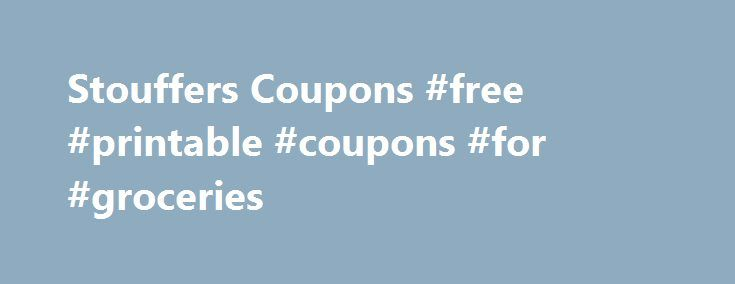 Stouffers Coupons #free #printable #coupons #for #groceries http://coupons.remmont.com/stouffers-coupons-free-printable-coupons-for-groceries/  #stouffers coupons # You're all set! Stouffers Coupons, Deals and Promo Codes About Stouffers Deals Stouffers offers a large line of frozen entrees, side dishes, sautés, skillet dinners, and more for quick, delicious meals any night of the week. You can choose from Italian, Asian, Mexican, and American entrées like lasagna, macaroni and cheese…