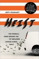 Heist : the oddball crew behind the $17 million Loomis Fargo theft / Jeff Diamant.