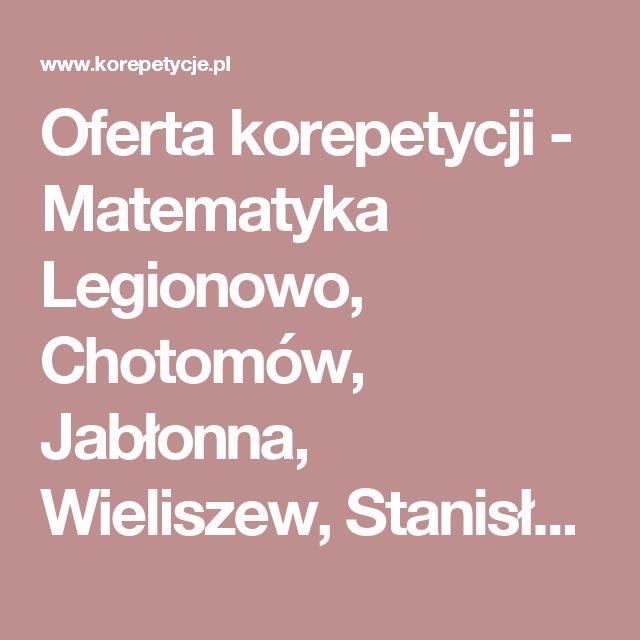 Oferta korepetycji - Matematyka Legionowo, Chotomów, Jabłonna, Wieliszew, Stanisławów