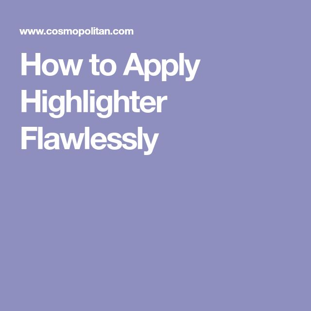 How to Apply Highlighter Flawlessly