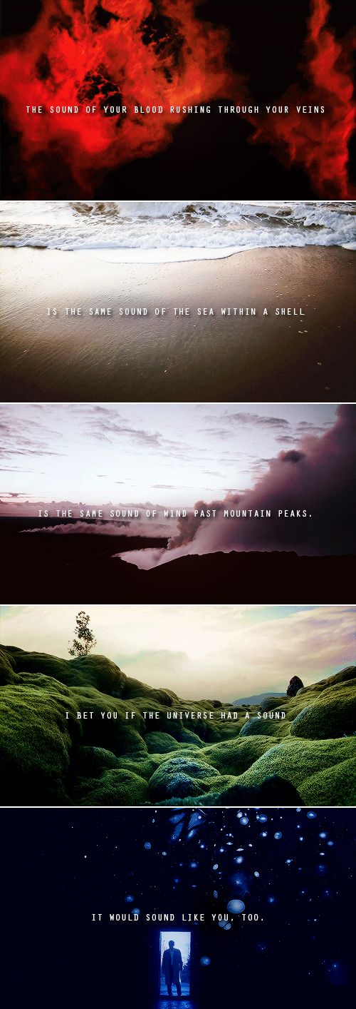 Castiel: the sound of your blood rushing through your veins in the sound of the sea within a shell is the same sound of wind past mountain peaks. i bet if the universe had a sound it would sound like you, too. #spn