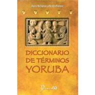 Diccionario de Terminos Yoruba : Pronunciacion, Sinonimias y uso Practico del Idioma Lucumi de la Nacion Yoruba « LibraryUserGroup.com – The Library of Library User Group