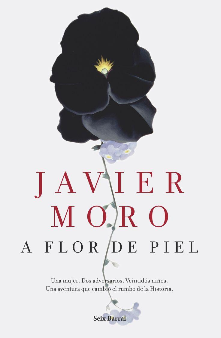 A flor de piel, de Javier Moro - Editorial Ediciones Seix Barral - Signatura N MOR flo - Código de barras 3364198