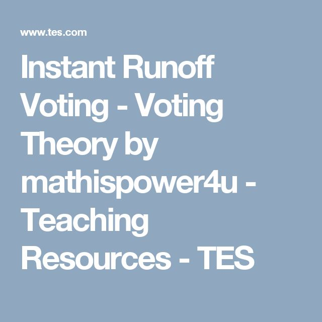 Instant Runoff Voting - Voting Theory by mathispower4u - Teaching Resources - TES