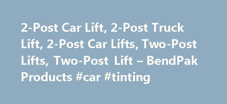 2-Post Car Lift, 2-Post Truck Lift, 2-Post Car Lifts, Two-Post Lifts, Two-Post Lift – BendPak Products #car #tinting http://remmont.com/2-post-car-lift-2-post-truck-lift-2-post-car-lifts-two-post-lifts-two-post-lift-bendpak-products-car-tinting/  #car lifts # BendPak 18,000 lb. Cap. Heavy Duty Truck Lift BendPak offers a complete range of durable two-post lifts with lifting capacities ranging from 9,000 pounds to 18,000 pounds. Our rugged car and truck lifts are designed to handle all of…