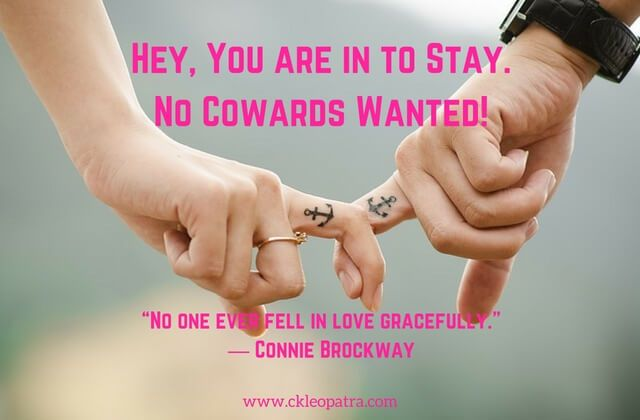 Hey, You are in to Stay. No Cowards Wanted!