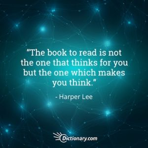 """""""The book to read is not the one that thinks for you but the one which makes you think."""" Harper Lee"""