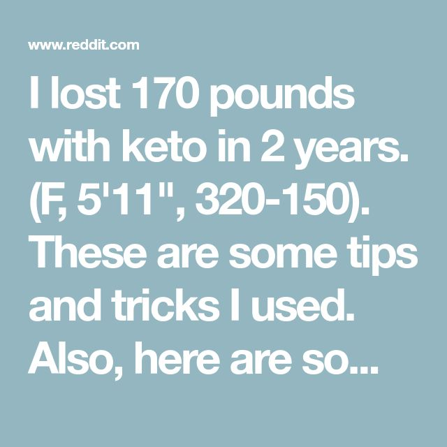 """I lost 170 pounds with keto in 2 years. (F, 5'11"""", 320-150). These are some tips and tricks I used. Also, here are some mistakes I made along the way! : keto"""