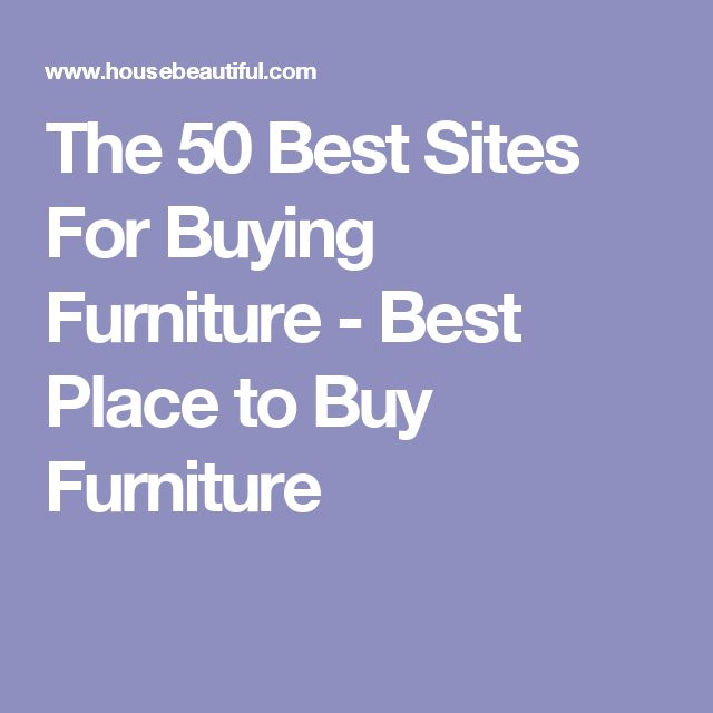 The 50 Best Sites For Buying Furniture - Best Place to Buy Furniture