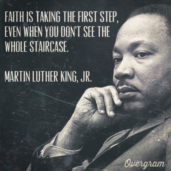 """Faith is taking the first step even when you don't see the whole staircase."" Martin Luther King Jr. #quoteoftheweek"