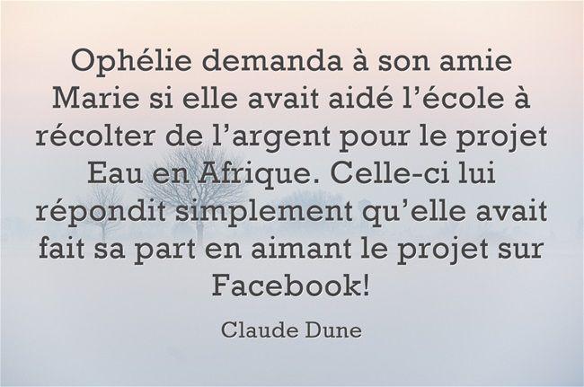 Ophélie demanda à son amie Marie si elle avait aidé l'école à récolter de l'argent pour le projet Eau en Afrique. Celle-ci lui répondit simplement qu'elle avait fait sa part en aimant le projet sur Facebook!