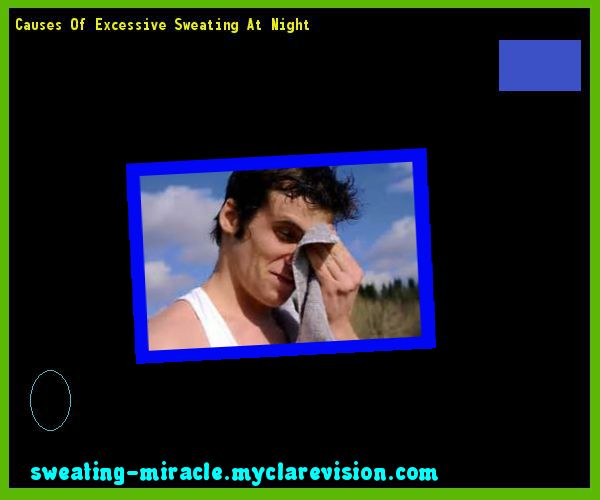 Causes Of Excessive Sweating At Night 113421 - Your Body to Stop Excessive Sweating In 48 Hours - Guaranteed!