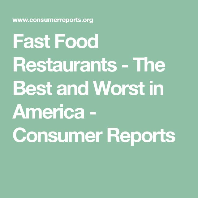 Fast Food Restaurants - The Best and Worst in America - Consumer Reports