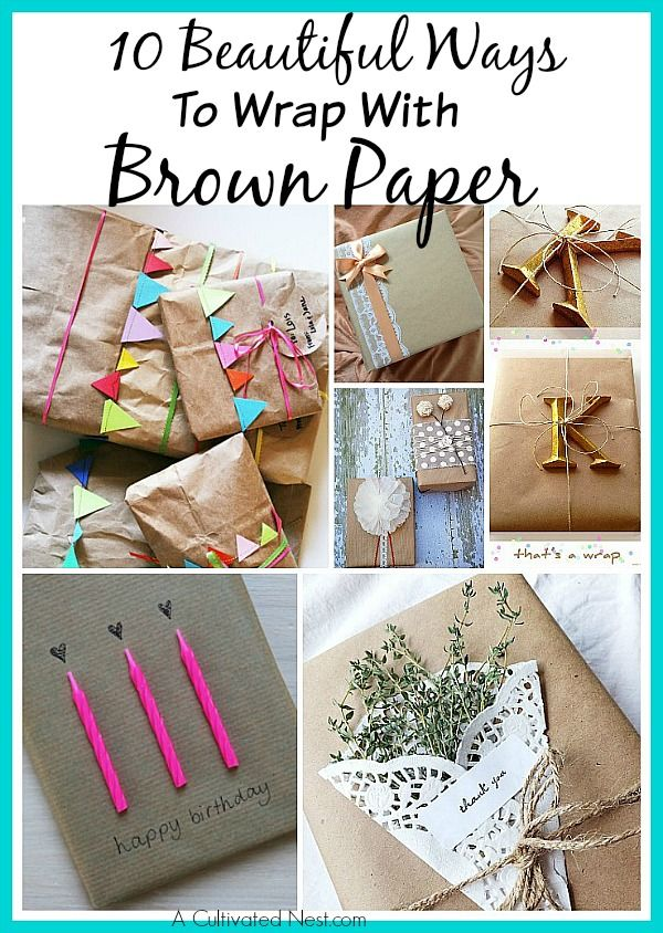 10 Beautiful Ways to Wrap A Present With Inexpensiveness Brown Paper   Sometimes the prettiest things are the simplest things. Such is the case with brown wrapping paper! All it needs is an extra element or two to look simply perfect.