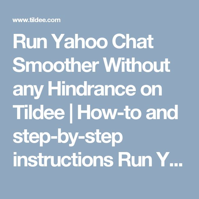 Run Yahoo Chat Smoother Without any Hindrance on Tildee | How-to and step-by-step instructions  Run Yahoo Chat Smoother Without any Hindrance #contact_Yahoo_support #yahoo_support_australia #Yahoo_contact_number