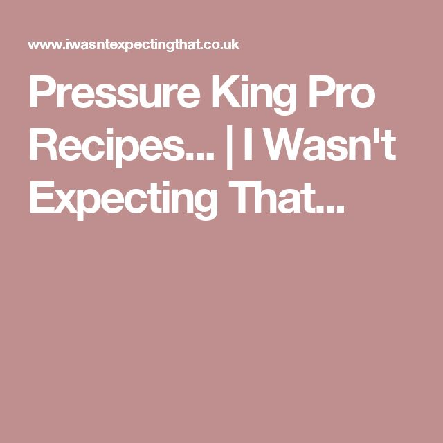 Pressure King Pro Recipes... | I Wasn't Expecting That...