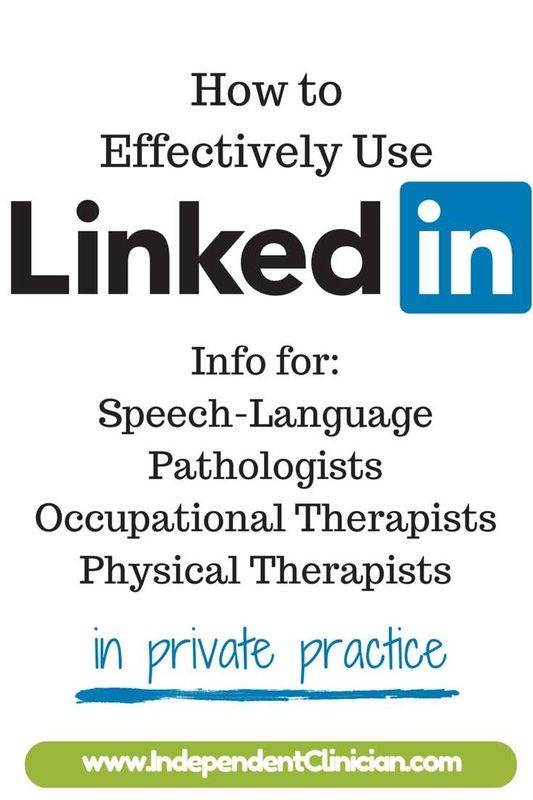 How to speech therapy, occupational therapy and physical therapy providers should use LinkedIn: https://www.independentclinician.com/blog/-linked-in-a-guide-for-speech-occupational-and-physical-therapists