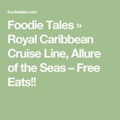 Foodie Tales » Royal Caribbean Cruise Line, Allure of the Seas – Free Eats!!