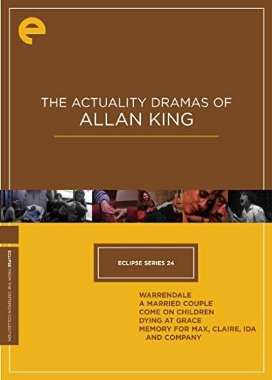 Alan Dunikowsky & Antoinette Edwards & Alan King-The Actuality Dramas of Allan King: (Warrendale: / A Married Couple / Come on Children / Dying at Grace / Memory for Max, Claire, Ida and Company) (Eclipse Series 24)