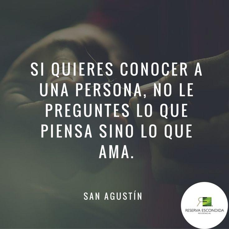 Si quieres conocer a una persona, no le preguntes lo que piensa sino lo que ama. San Agustín.  Actitud Reserva Escondida. #Frase #Cita #ZonaEsmeralda  http://reservaescondida.mx/