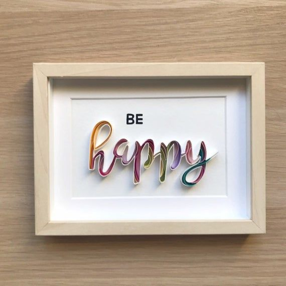 Quilling sign BE HAPPY – Fathers Day gift – Framed quote wishes – Warm wishes for daddy – gift for b