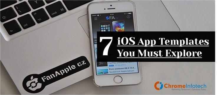#ChromeInfotech 7 IOS App Templates You Must Explore