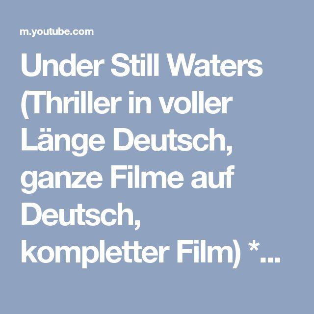 Under Still Waters (Thriller in voller Länge Deutsch, ganze Filme auf Deutsch, kompletter Film) *HD* - YouTube