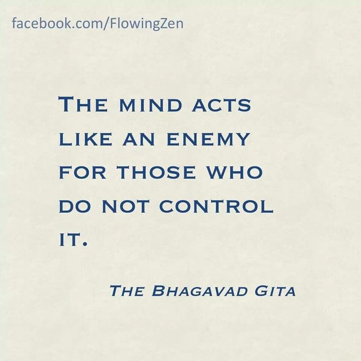 """The mind acts like an enemy for those who do not control it."" ~The Bhagavad Gita ..*"