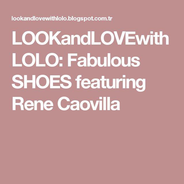 LOOKandLOVEwithLOLO: Fabulous SHOES featuring Rene Caovilla