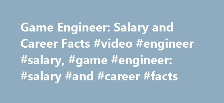 Game Engineer: Salary and Career Facts #video #engineer #salary, #game #engineer: #salary #and #career #facts http://hong-kong.remmont.com/game-engineer-salary-and-career-facts-video-engineer-salary-game-engineer-salary-and-career-facts/  # Game Engineer: Salary and Career Facts Learn more about being a game engineer, more commonly known as a game designer. See what kind of degree can help you break into the field of game design, learn about common job duties of game engineers and get career…