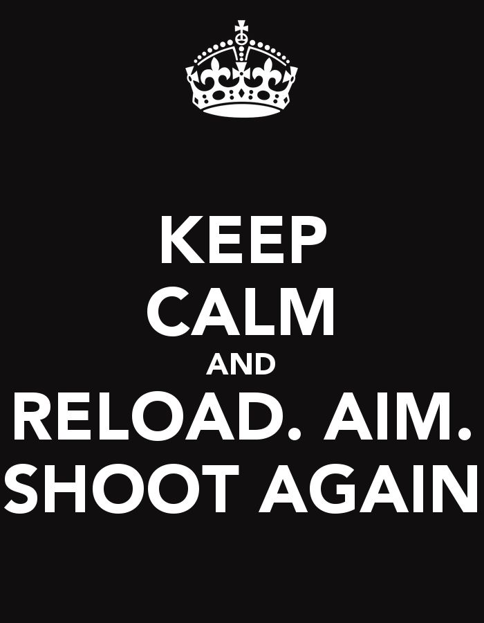 KEEP CALM AND RELOAD. AIM. SHOOT AGAIN - KEEP CALM AND CARRY ON Image Generator - brought to you by the Ministry of Information